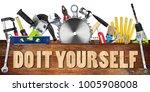 diy tools collage concept... | Shutterstock . vector #1005908008