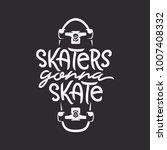 skaters gonna skate t shirt...   Shutterstock .eps vector #1007408332