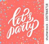 let's party. vector lettering. | Shutterstock .eps vector #1007868718