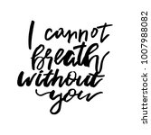 i cannot breath without you  ... | Shutterstock .eps vector #1007988082