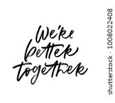 we're better together.... | Shutterstock .eps vector #1008022408