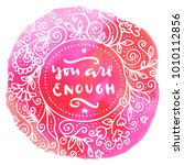 you are enough. hand written... | Shutterstock .eps vector #1010112856