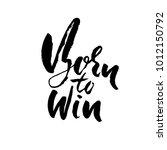 born to win. modern dry brush... | Shutterstock .eps vector #1012150792