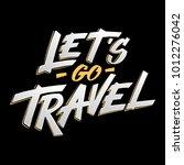 let's go travel lettering. hand ... | Shutterstock .eps vector #1012276042