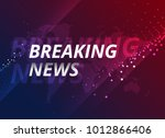 breaking news design concept... | Shutterstock .eps vector #1012866406