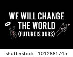 we will change the world... | Shutterstock .eps vector #1012881745