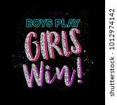 boys play girls win. graphic... | Shutterstock .eps vector #1012974142