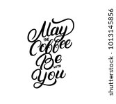 may the coffee be with you hand ... | Shutterstock . vector #1013145856