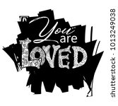 you are loved hand lettering. | Shutterstock .eps vector #1013249038