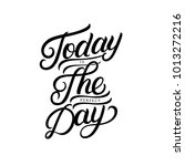 today is the perfect day hand... | Shutterstock . vector #1013272216