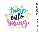 jump into spring quote.... | Shutterstock .eps vector #1013388055