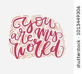 you are my world. hand drawn... | Shutterstock .eps vector #1013449306
