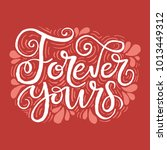 forever yours. hand drawn... | Shutterstock .eps vector #1013449312