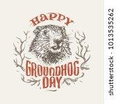 happy groundhog day... | Shutterstock .eps vector #1013535262