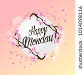 happy monday  beautiful... | Shutterstock .eps vector #1014098116