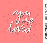 you are loved   inspirational... | Shutterstock .eps vector #1014764296