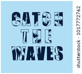 catch the waves slogan vector... | Shutterstock .eps vector #1017772762