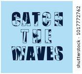 catch the waves slogan vector... | Shutterstock .eps vector #1017772762