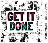 get it done. inspiring creative ... | Shutterstock .eps vector #1018117996