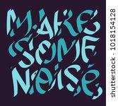 make some noise slogan... | Shutterstock .eps vector #1018154128