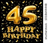 vector happy birthday 45th... | Shutterstock .eps vector #1018644448