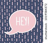 speech bubble with word hey.... | Shutterstock .eps vector #1019584372