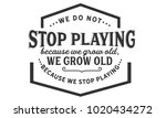 we do not stop playing because... | Shutterstock .eps vector #1020434272