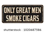 only great men smoke cigars... | Shutterstock .eps vector #1020687586