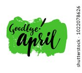 card with phrase goodbye april... | Shutterstock .eps vector #1022078626