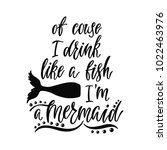 of couse i drink like a fish i... | Shutterstock .eps vector #1022463976