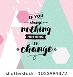 if you change nothing  nothing... | Shutterstock .eps vector #1023994372