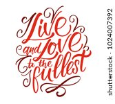 live and love to the fullest.... | Shutterstock .eps vector #1024007392