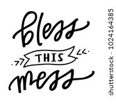 bless this mess | Shutterstock .eps vector #1024164385