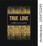 true love typography  tee shirt ... | Shutterstock .eps vector #1024722295