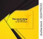 the worst thing you can be is... | Shutterstock .eps vector #1024790152