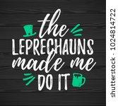 the leprechauns made me do it... | Shutterstock .eps vector #1024814722