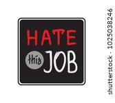 hate this job   handwritten... | Shutterstock .eps vector #1025038246