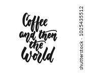coffee and then the world  ... | Shutterstock .eps vector #1025435512
