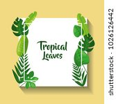 tropical leaves card flora... | Shutterstock .eps vector #1026126442