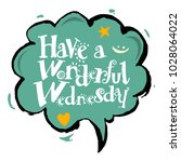 have a wonderful wednesday... | Shutterstock .eps vector #1028064022