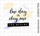 one day or day one  you decide. ... | Shutterstock .eps vector #1028567506