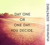 quote   day one or one day. you ... | Shutterstock . vector #1029674842