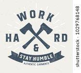 work hard stay humble   tee... | Shutterstock .eps vector #1029768148
