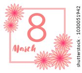 greeting card for march 8.... | Shutterstock .eps vector #1030051942