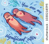 you are my significant otter.... | Shutterstock .eps vector #1030218595