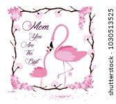 happy mothers day flamingo...   Shutterstock .eps vector #1030513525