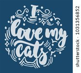 i love my cats   hand drawn... | Shutterstock .eps vector #1031356852