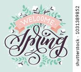 welcome spring  hand lettered... | Shutterstock .eps vector #1031389852