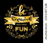 be creative and have fun... | Shutterstock .eps vector #1031587138