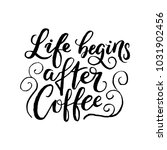life begins after coffee.... | Shutterstock .eps vector #1031902456
